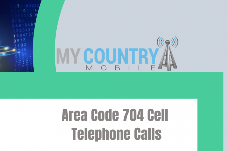Area Code 704 Cell Telephone Calls - My Country Mobile
