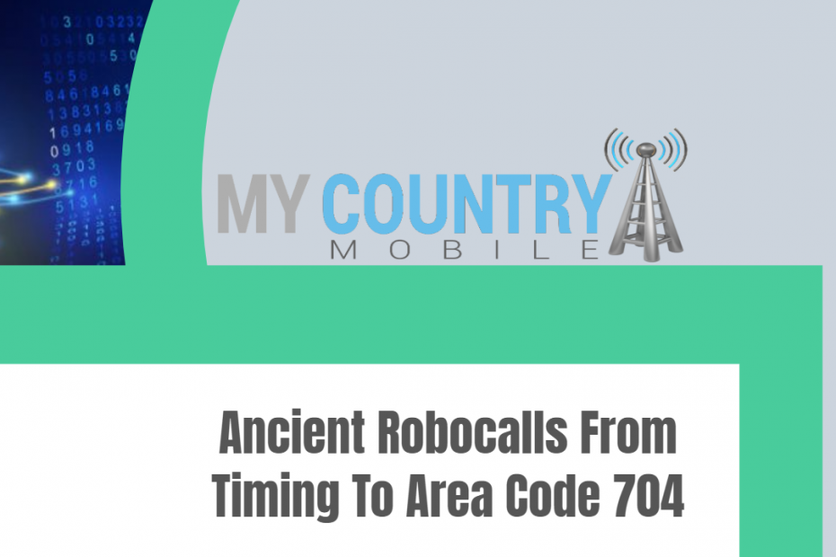 Ancient Robocalls From Timing To Area Code 704 - My Country Mobile
