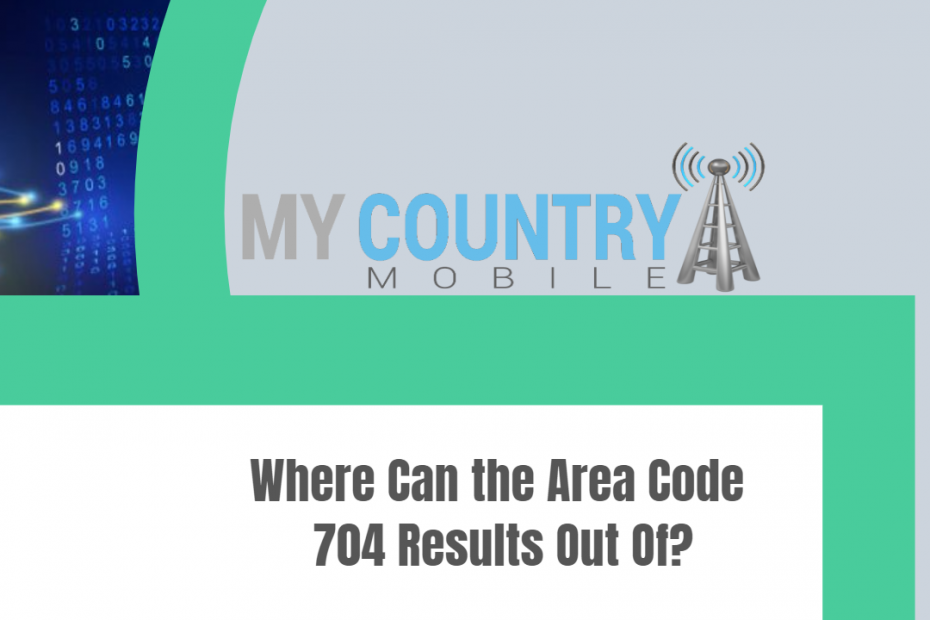 Where Can the Area Code 704 Results Out Of? - My Country Mobile