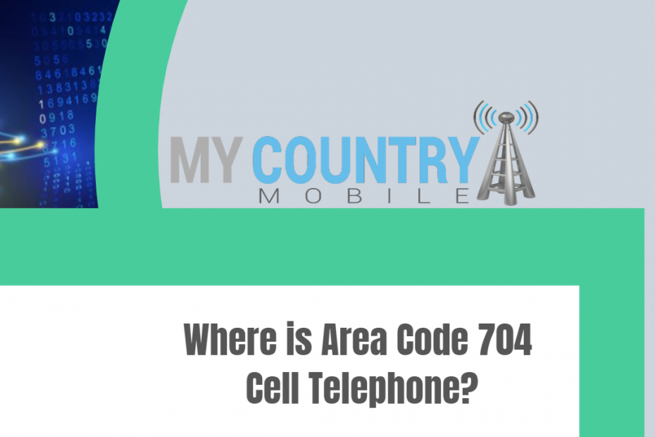 Where is Area Code 704 Cell Telephone? - My Country Mobile
