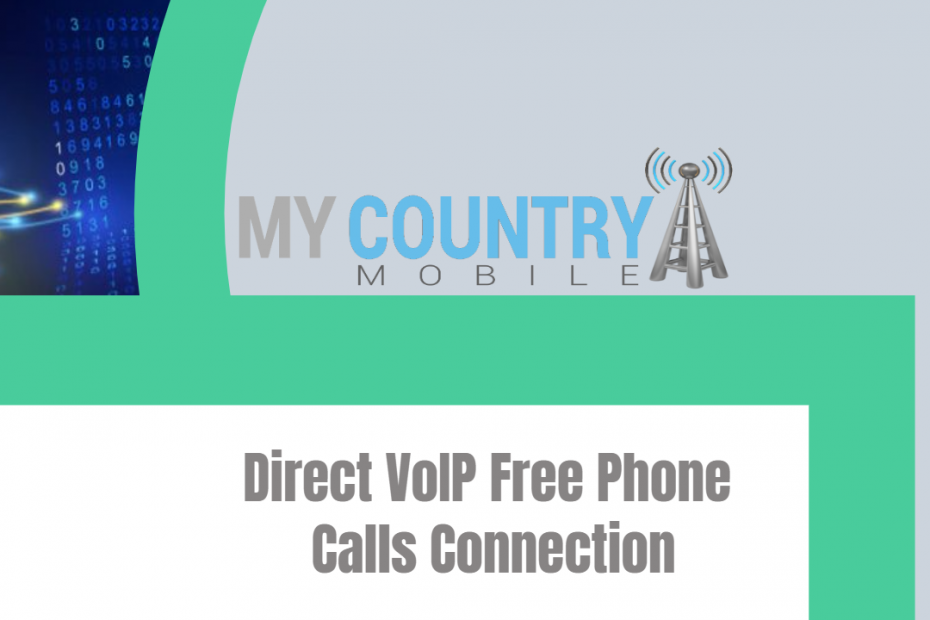 Direct VoIP Free Phone Calls Connection- My Country Mobile