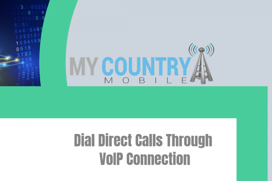 Dial Direct Calls Through VoIP Connection- My Country Mobile