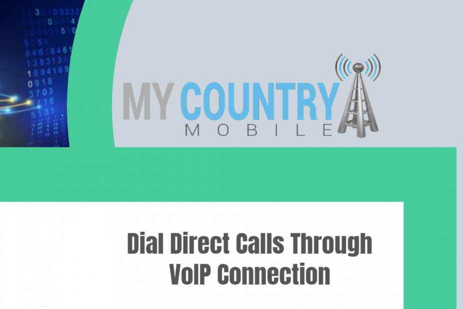 Dial Direct Calls Through VoIP Connection - My Country Mobile
