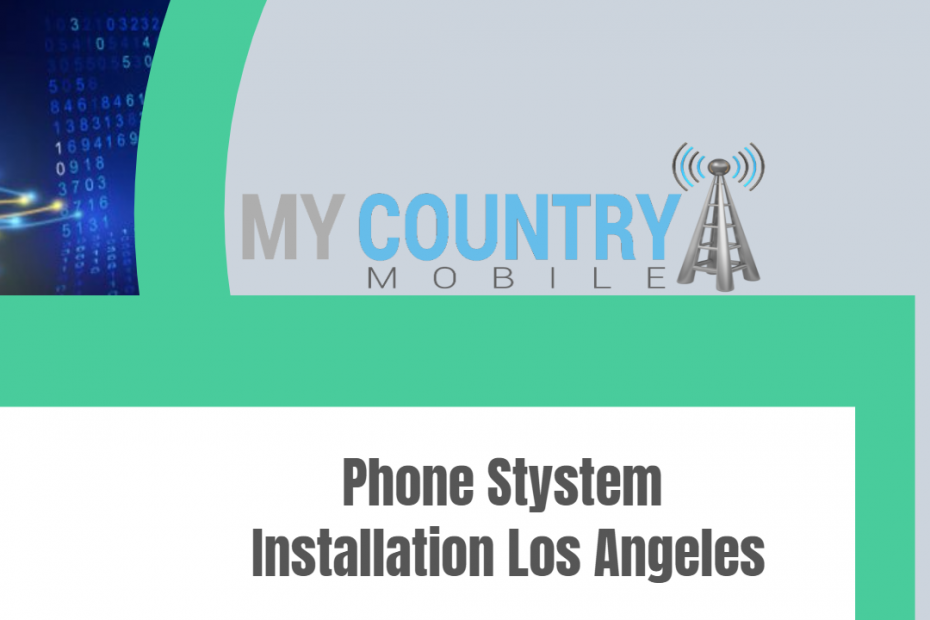 Phone Stystem Installation Los Angeles - My Country Mobile