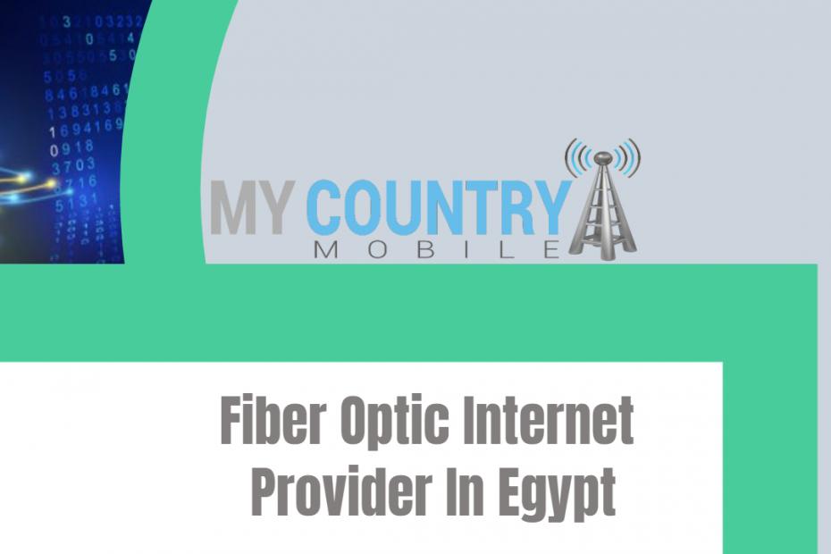 Fiber Optic Internet Provider In Egypt- My Country Mobile